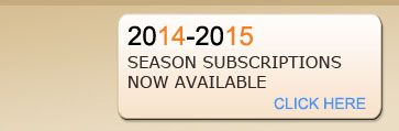 2013-2014 Season Subscriptions Available Now!